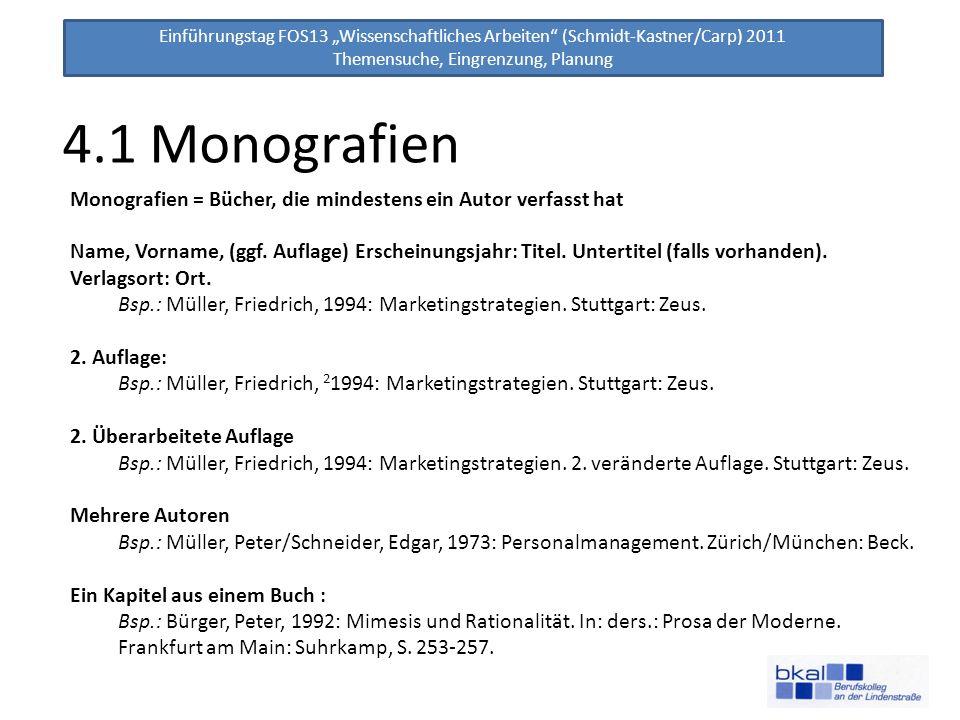 Einführungstag FOS13 Wissenschaftliches Arbeiten (Schmidt-Kastner/Carp) 2011 Themensuche, Eingrenzung, Planung 4.1 Monografien Monografien = Bücher, d