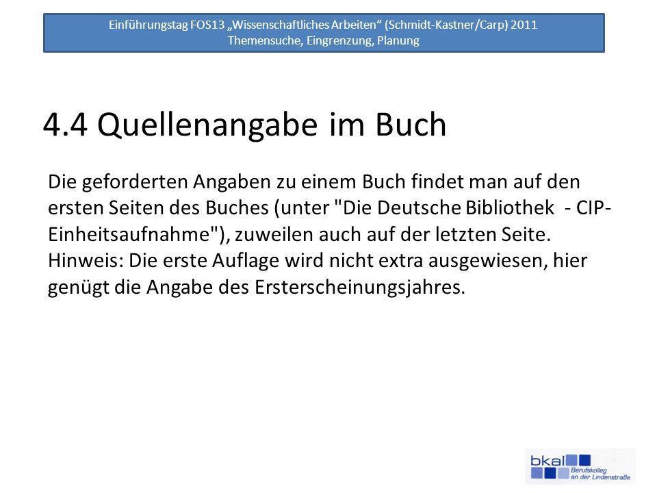 Einführungstag FOS13 Wissenschaftliches Arbeiten (Schmidt-Kastner/Carp) 2011 Themensuche, Eingrenzung, Planung 4.4 Quellenangabe im Buch Die gefordert