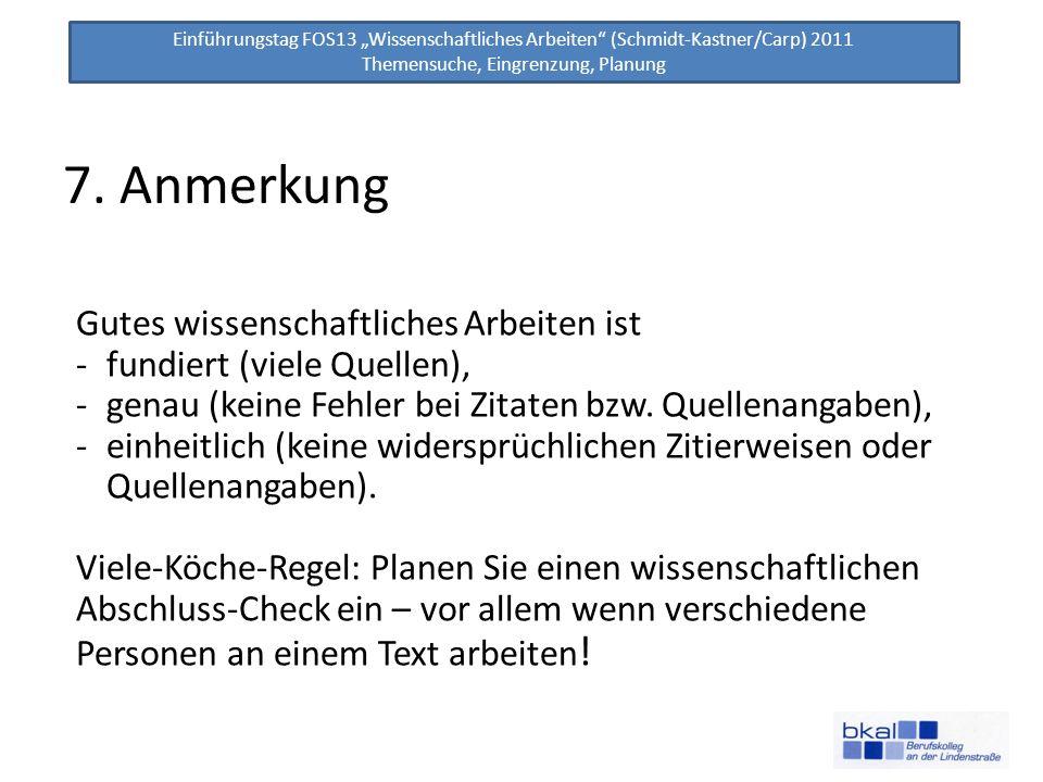 Einführungstag FOS13 Wissenschaftliches Arbeiten (Schmidt-Kastner/Carp) 2011 Themensuche, Eingrenzung, Planung 7. Anmerkung Gutes wissenschaftliches A