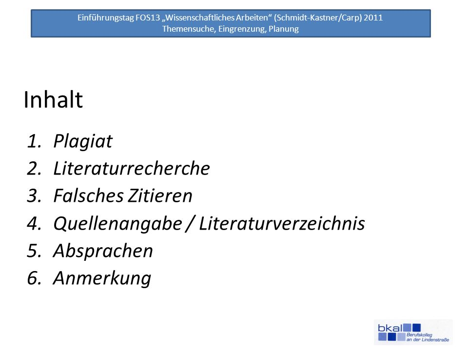 Einführungstag FOS13 Wissenschaftliches Arbeiten (Schmidt-Kastner/Carp) 2011 Themensuche, Eingrenzung, Planung Inhalt 1.Plagiat 2.Literaturrecherche 3