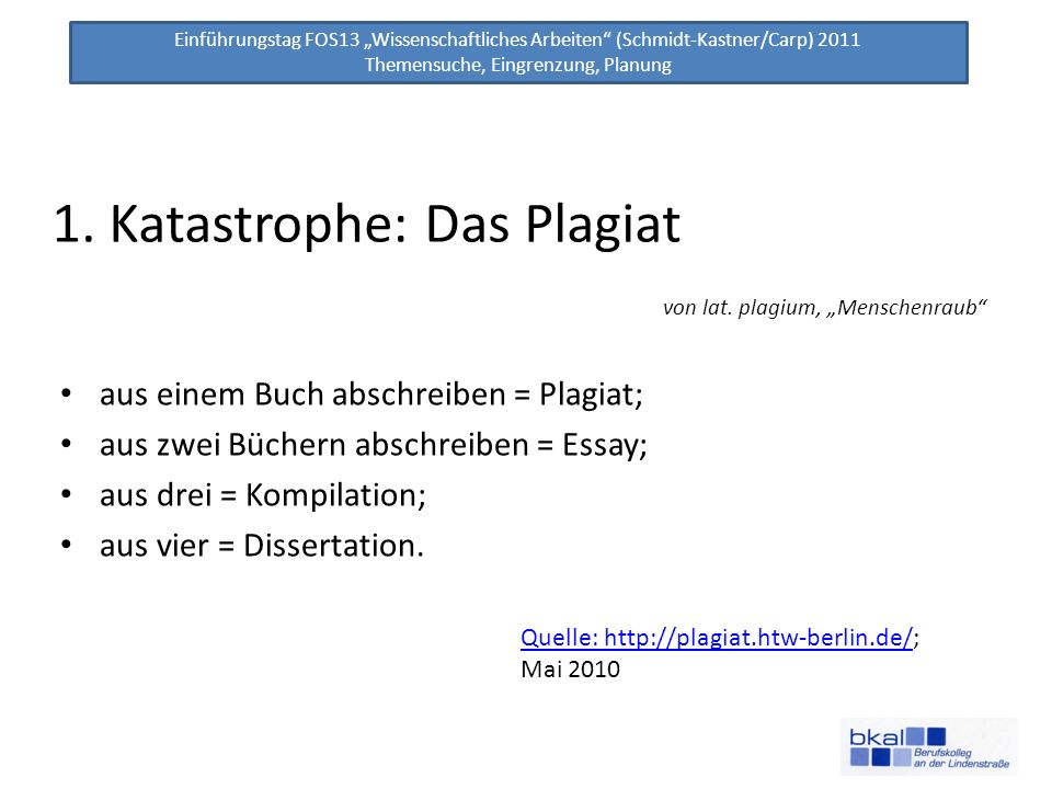 Einführungstag FOS13 Wissenschaftliches Arbeiten (Schmidt-Kastner/Carp) 2011 Themensuche, Eingrenzung, Planung Plagiate sind – geistiger Diebstahl (Verletzung des Urheberrechts, BGB1 111/1926, § 1.Abs.