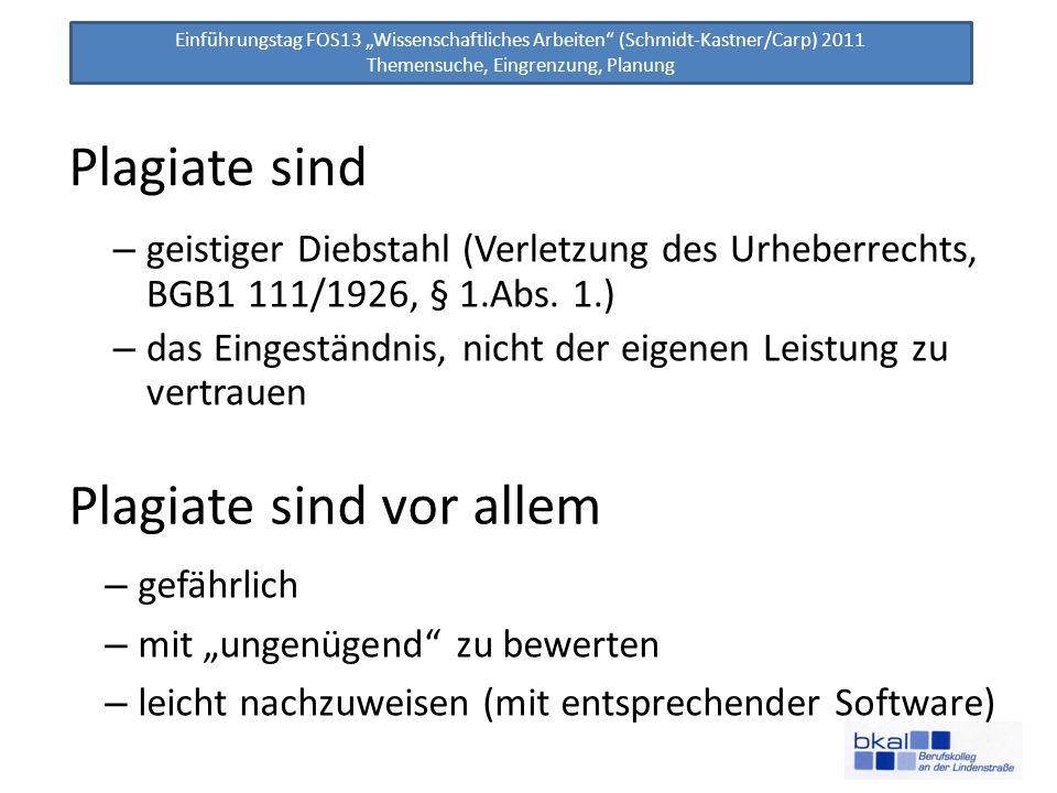 Einführungstag FOS13 Wissenschaftliches Arbeiten (Schmidt-Kastner/Carp) 2011 Themensuche, Eingrenzung, Planung Plagiate sind – geistiger Diebstahl (Ve