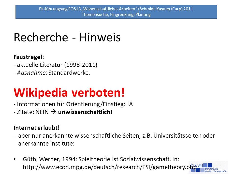 Einführungstag FOS13 Wissenschaftliches Arbeiten (Schmidt-Kastner/Carp) 2011 Themensuche, Eingrenzung, Planung Recherche - Hinweis Faustregel: - aktue