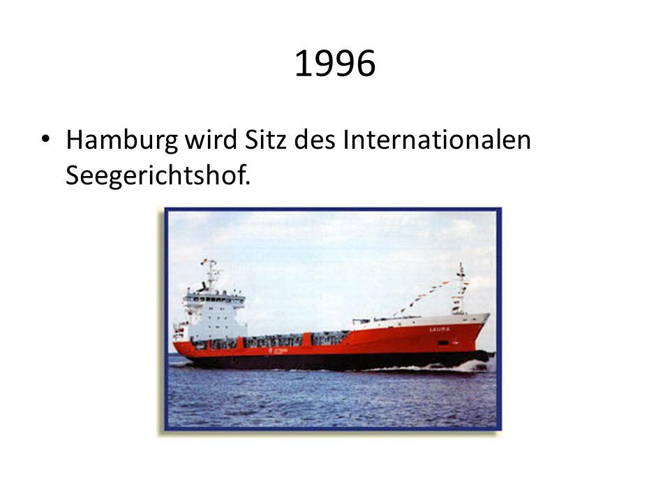 1996 Hamburg wird Sitz des Internationalen Seegerichtshof.