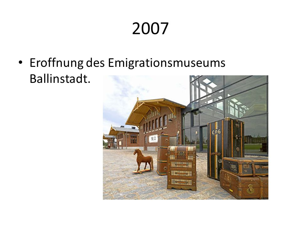 2007 Eroffnung des Emigrationsmuseums Ballinstadt.