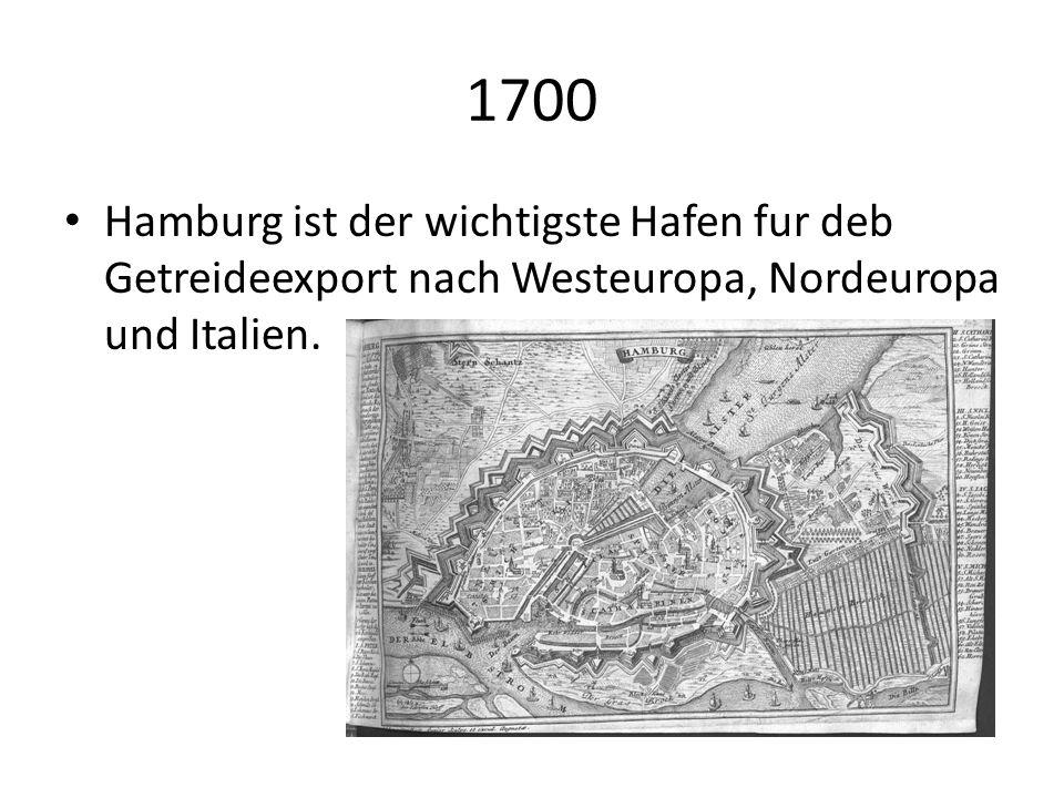 1700 Hamburg ist der wichtigste Hafen fur deb Getreideexport nach Westeuropa, Nordeuropa und Italien.
