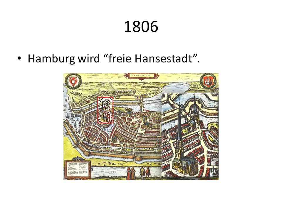 1806 Hamburg wird freie Hansestadt.