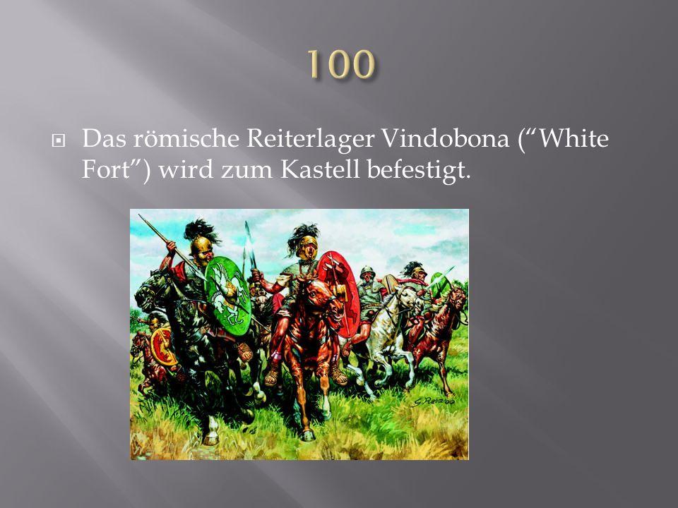 Das römische Reiterlager Vindobona (White Fort) wird zum Kastell befestigt.