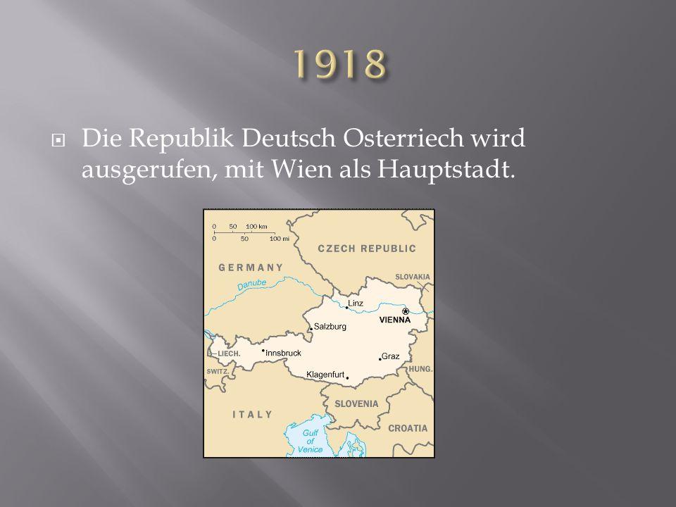 Die Republik Deutsch Osterriech wird ausgerufen, mit Wien als Hauptstadt.