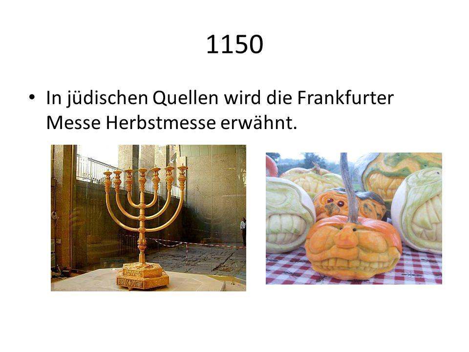 1150 In jüdischen Quellen wird die Frankfurter Messe Herbstmesse erwähnt.