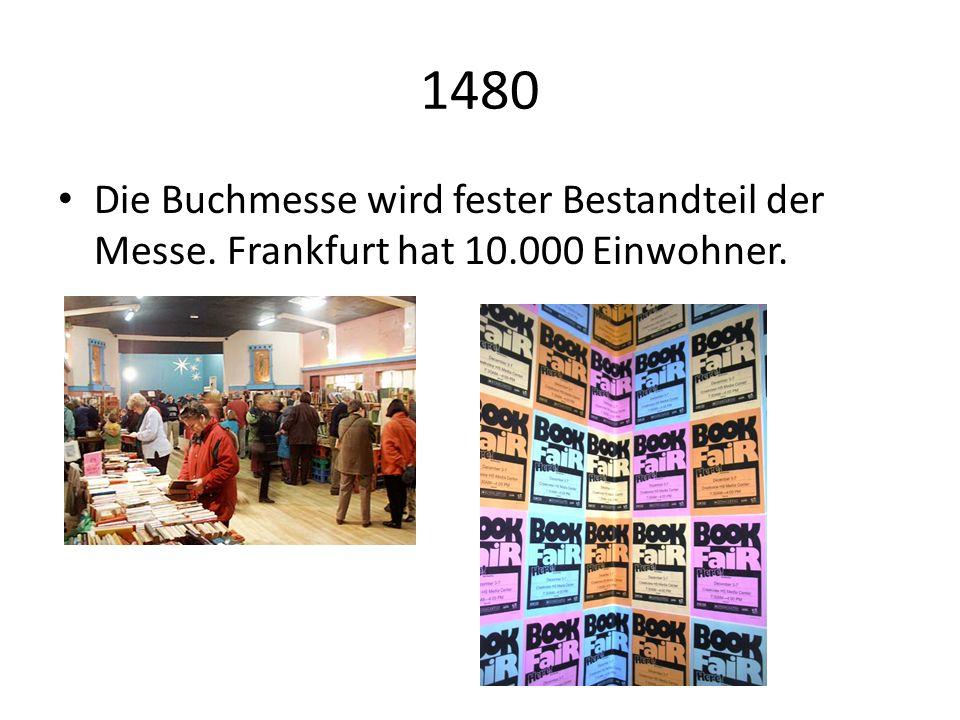 1480 Die Buchmesse wird fester Bestandteil der Messe. Frankfurt hat 10.000 Einwohner.