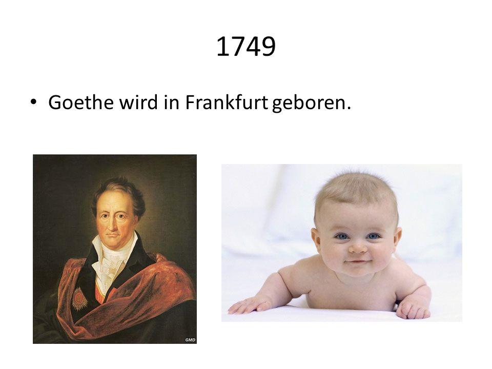 1749 Goethe wird in Frankfurt geboren.