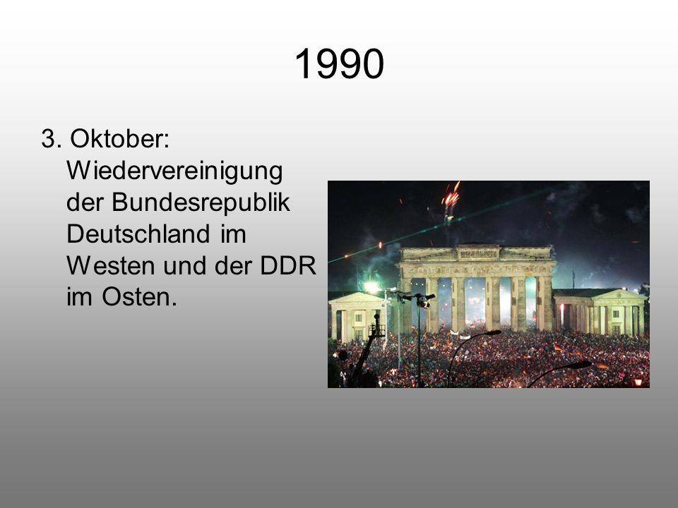 1990 3. Oktober: Wiedervereinigung der Bundesrepublik Deutschland im Westen und der DDR im Osten.