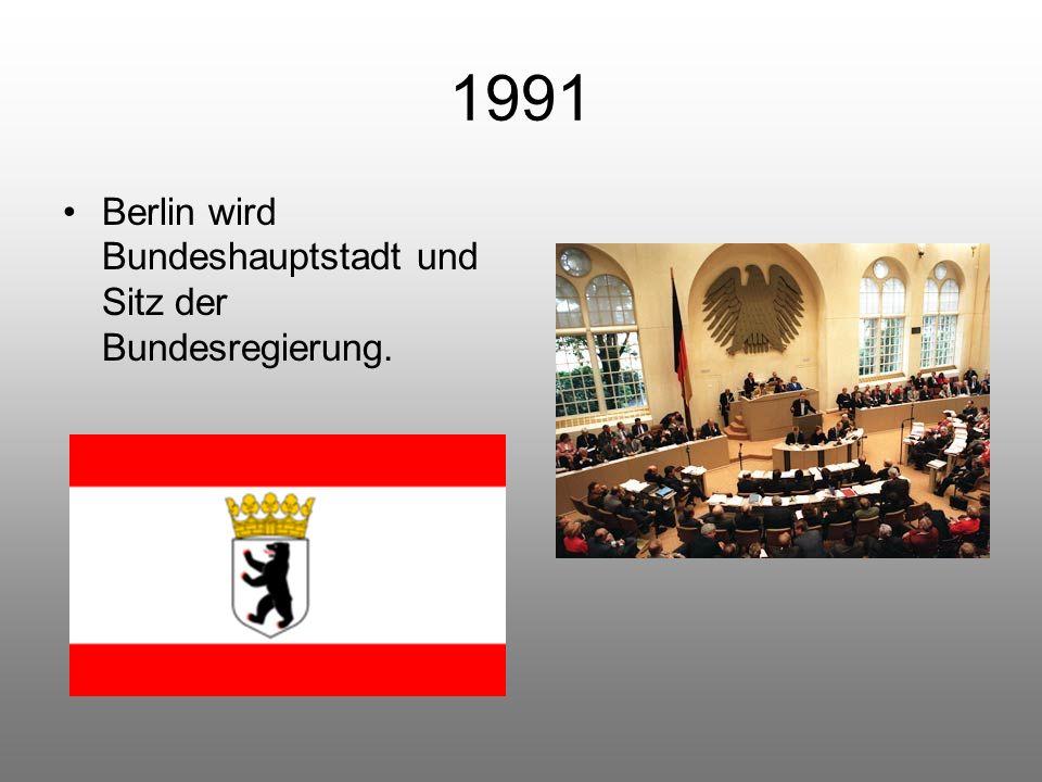 1991 Berlin wird Bundeshauptstadt und Sitz der Bundesregierung.