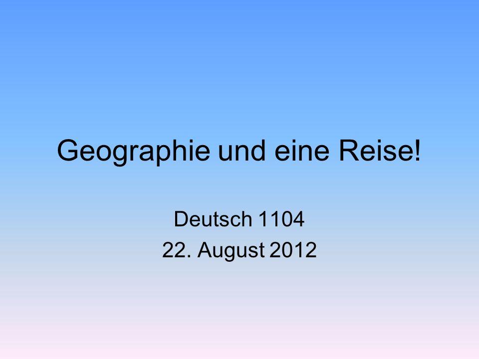 Geographie und eine Reise! Deutsch 1104 22. August 2012