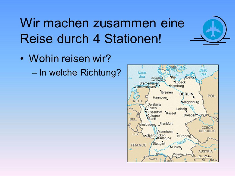 Wir machen zusammen eine Reise durch 4 Stationen! Wohin reisen wir? –In welche Richtung?