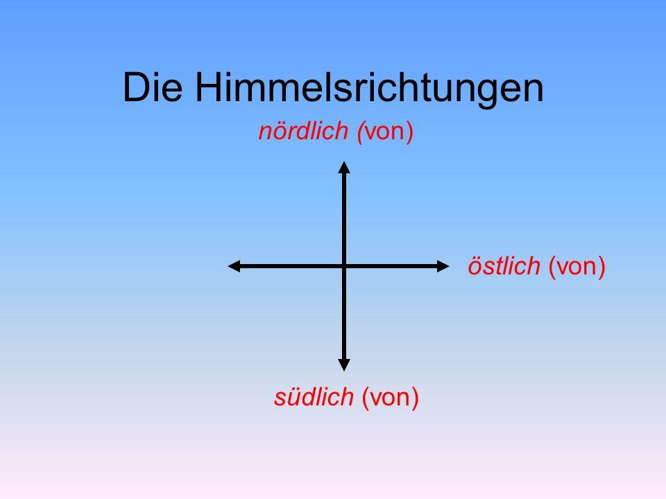 Die Himmelsrichtungen nördlich (von) südlich (von) östlich (von)