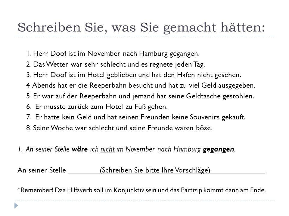 1. Herr Doof ist im November nach Hamburg gegangen. 2. Das Wetter war sehr schlecht und es regnete jeden Tag. 3. Herr Doof ist im Hotel geblieben und