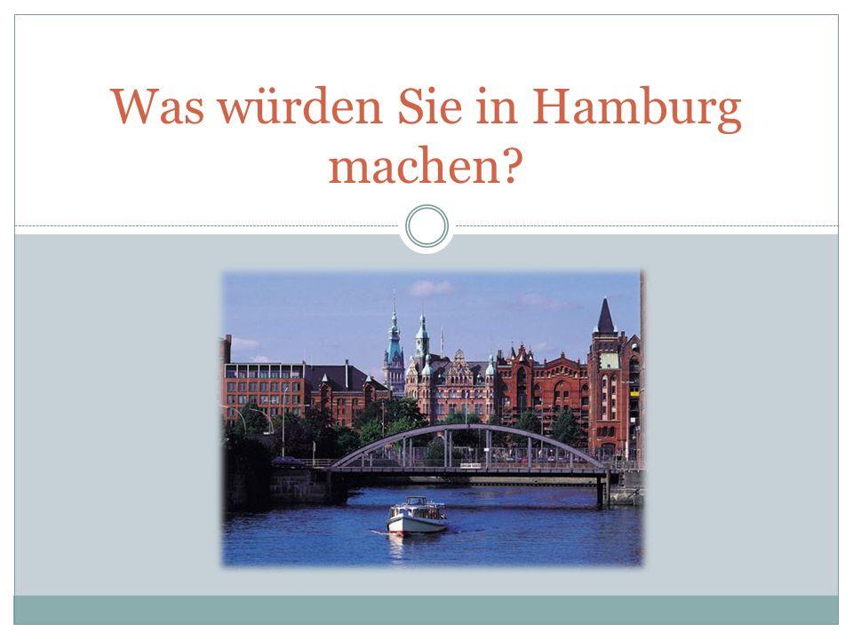 Was würden Sie in Hamburg machen?