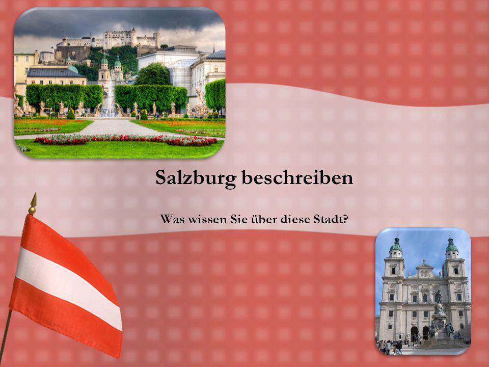 Salzburg beschreiben Was wissen Sie über diese Stadt?