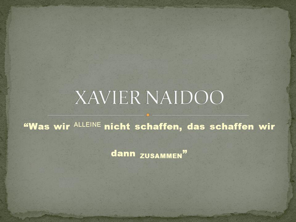 Name: Xavier Naidoo Geburtsdatum: 2.