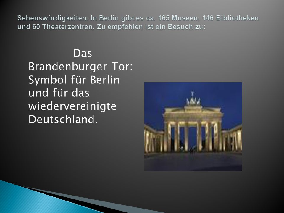 Das Brandenburger Tor: Symbol für Berlin und für das wiedervereinigte Deutschland.