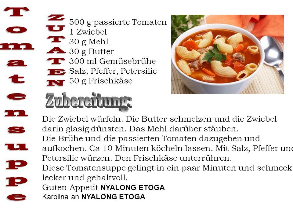 500 g passierte Tomaten 1 Zwiebel 30 g Mehl 30 g Butter 300 ml Gemüsebrühe Salz, Pfeffer, Petersilie 50 g Frischkäse Die Zwiebel würfeln. Die Butter s