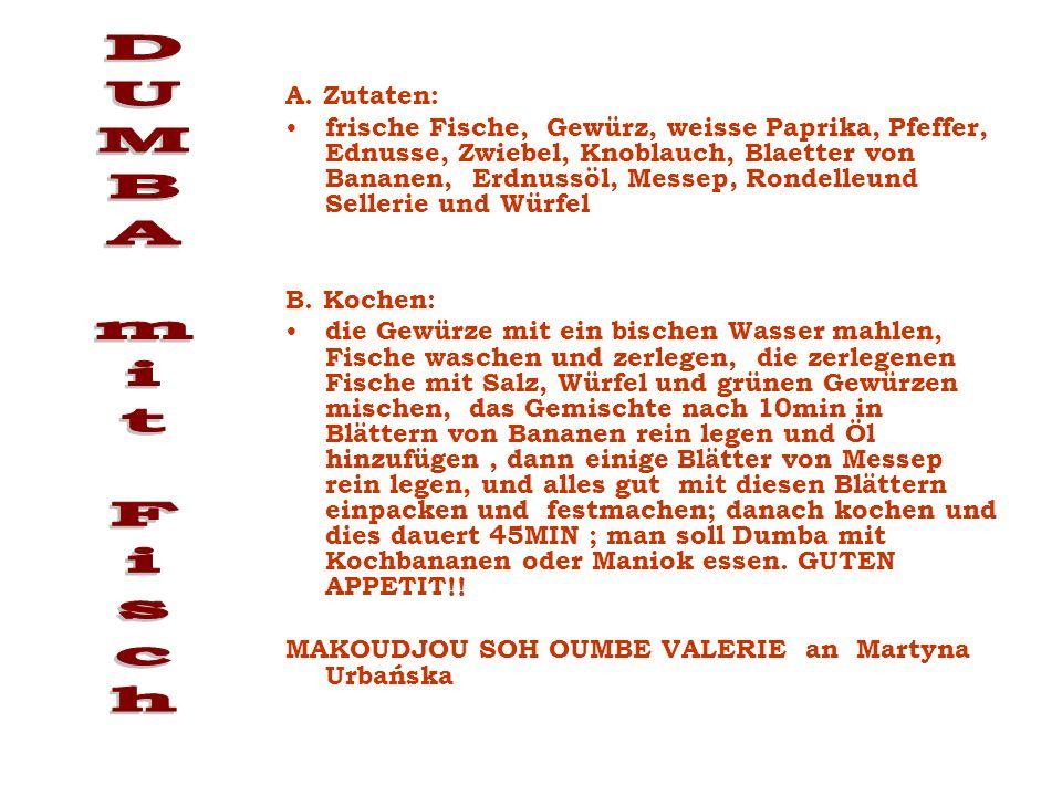 A. Zutaten: frische Fische, Gewürz, weisse Paprika, Pfeffer, Ednusse, Zwiebel, Knoblauch, Blaetter von Bananen, Erdnussöl, Messep, Rondelleund Selleri