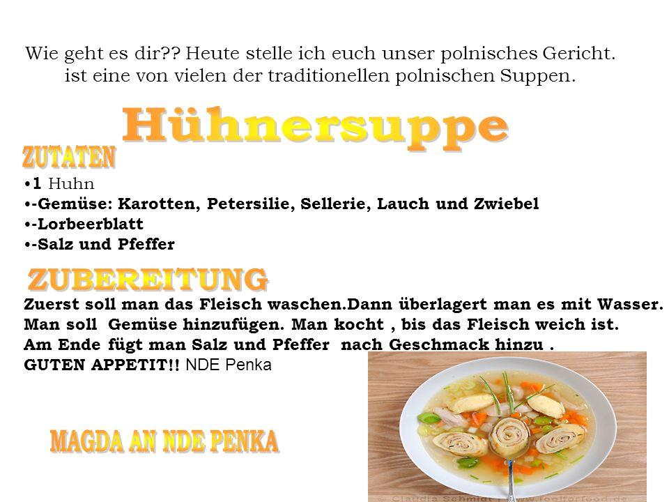 Wie geht es dir?? Heute stelle ich euch unser polnisches Gericht. ist eine von vielen der traditionellen polnischen Suppen. 1 Huhn -Gemüse: Karotten,