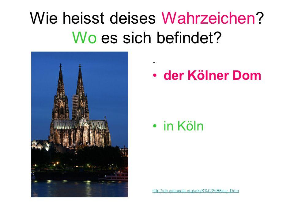Wie heisst deises Wahrzeichen? Wo es sich befindet?. der Kölner Dom in Köln http://de.wikipedia.org/wiki/K%C3%B6lner_Dom