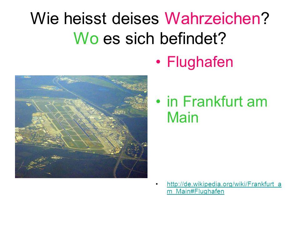 Wie heisst deises Wahrzeichen? Wo es sich befindet? Flughafen in Frankfurt am Main http://de.wikipedia.org/wiki/Frankfurt_a m_Main#Flughafenhttp://de.