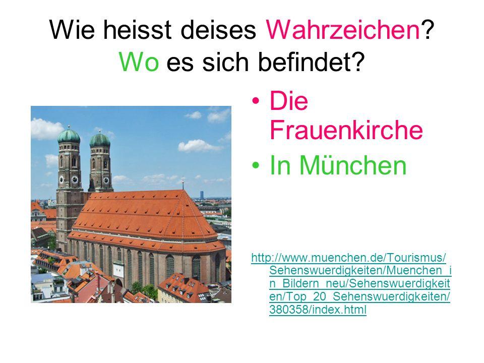 Wie heisst deises Wahrzeichen? Wo es sich befindet? Die Frauenkirche In München http://www.muenchen.de/Tourismus/ Sehenswuerdigkeiten/Muenchen_i n_Bil