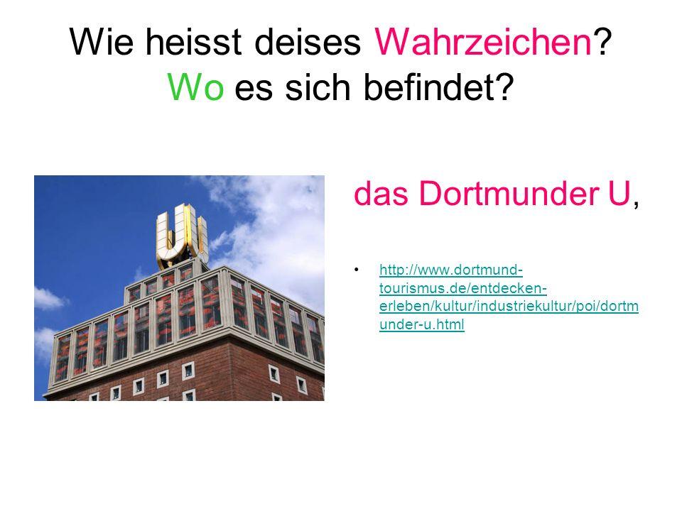 Wie heisst deises Wahrzeichen? Wo es sich befindet? das Dortmunder U, http://www.dortmund- tourismus.de/entdecken- erleben/kultur/industriekultur/poi/