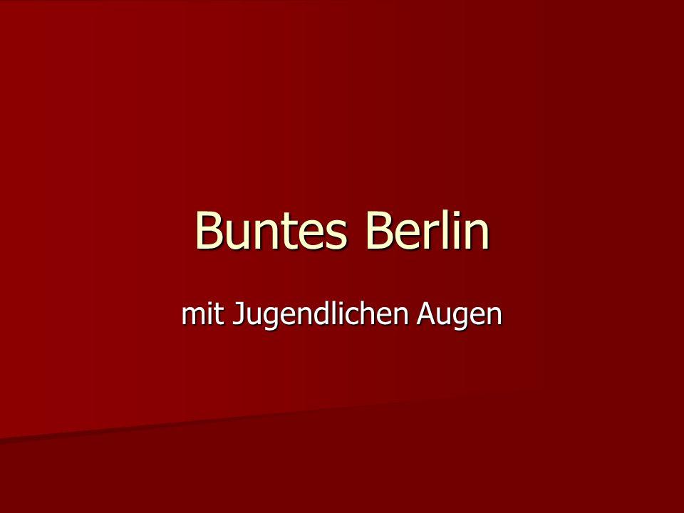 Buntes Berlin mit Jugendlichen Augen
