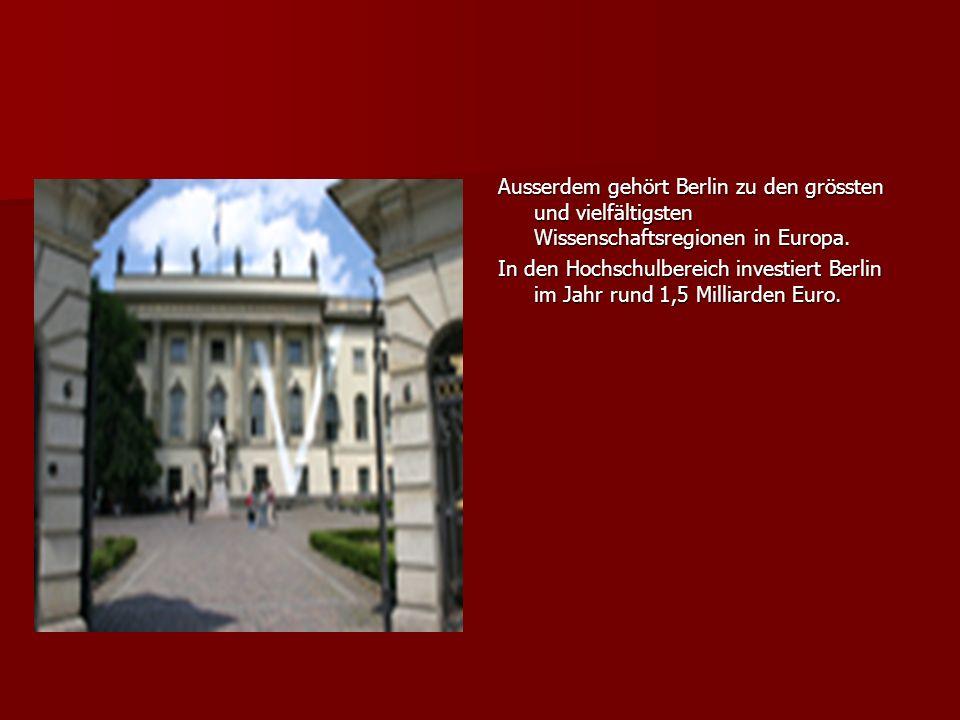 Ausserdem gehört Berlin zu den grössten und vielfältigsten Wissenschaftsregionen in Europa. In den Hochschulbereich investiert Berlin im Jahr rund 1,5