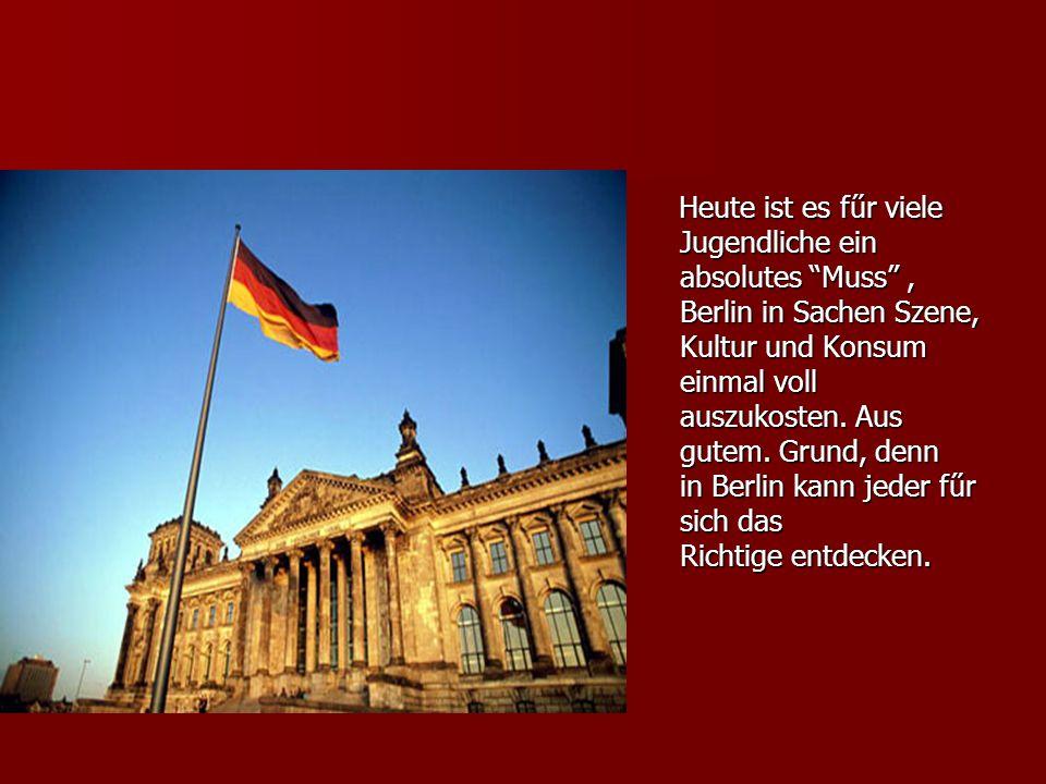 Heute ist es fűr viele Jugendliche ein absolutes Muss, Berlin in Sachen Szene, Kultur und Konsum einmal voll auszukosten. Aus gutem. Grund, denn in Be