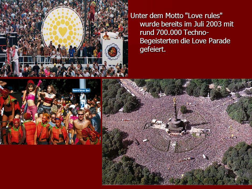 Unter dem Motto Love rules wurde bereits im Juli 2003 mit rund 700.000 Techno- Begeisterten die Love Parade gefeiert.