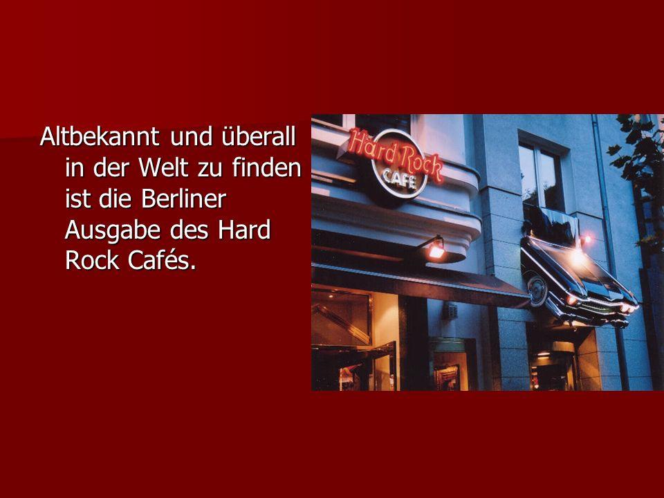Altbekannt und überall in der Welt zu finden ist die Berliner Ausgabe des Hard Rock Cafés.