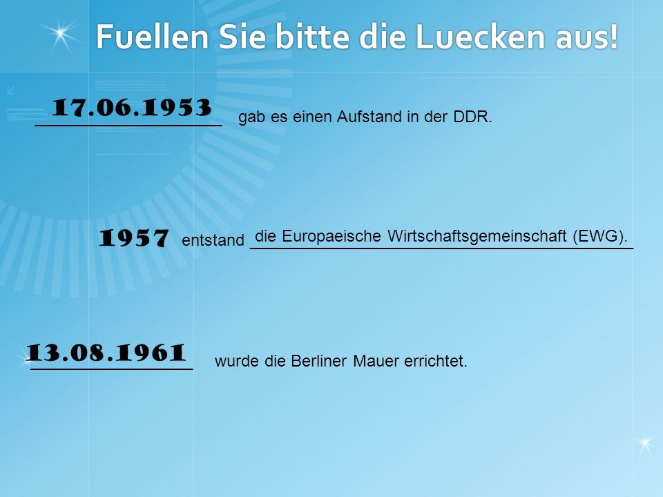 Fuellen Sie bitte die Luecken aus._______________ gab es einen Aufstand in der DDR.