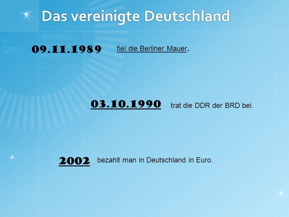 Das vereinigte Deutschland fiel die Berliner Mauer.