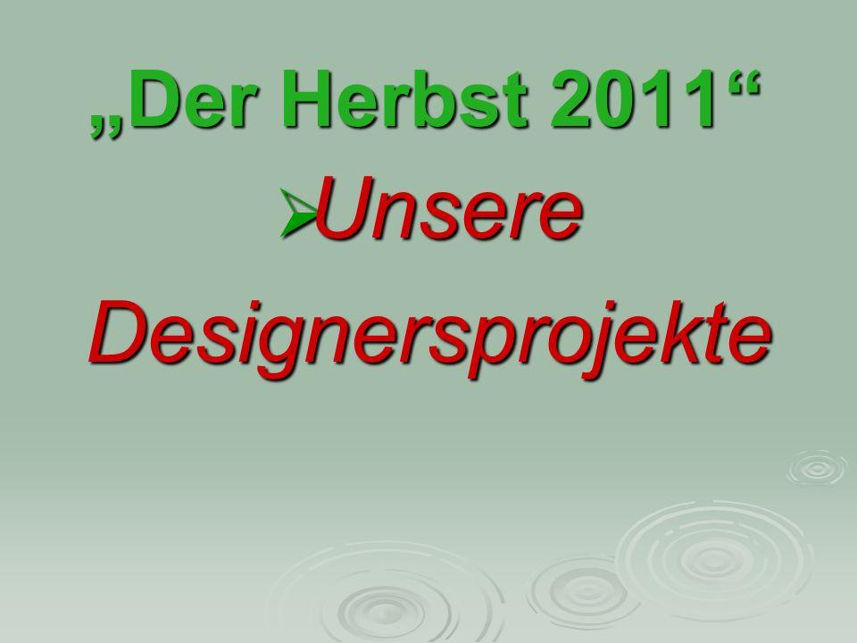 Der Herbst 2011 Unsere UnsereDesignersprojekte