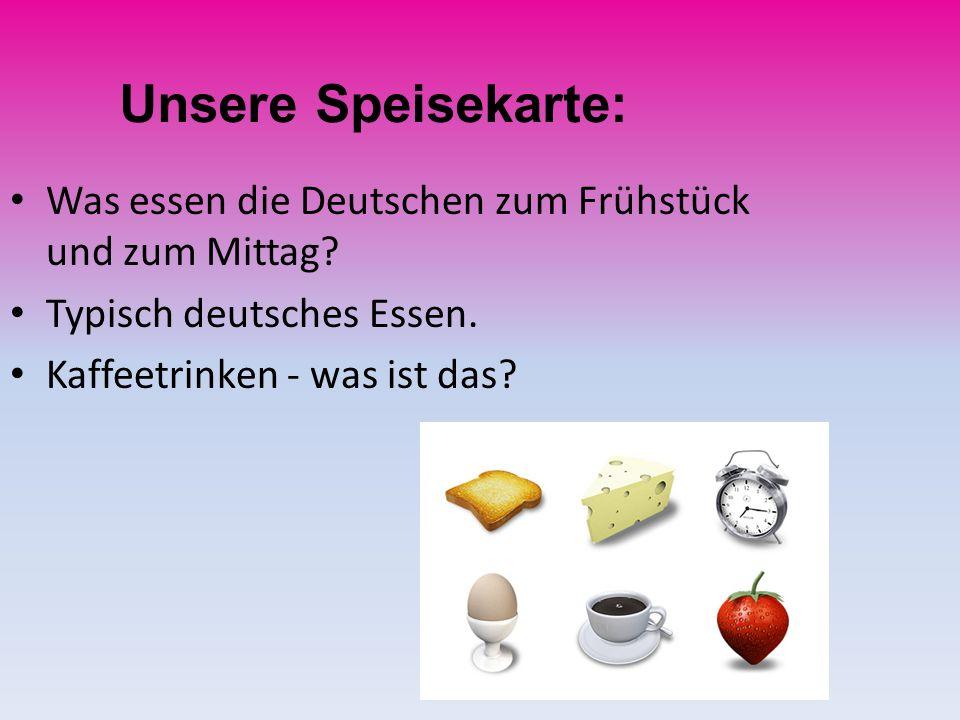 Was essen die Deutschen zum Frühstück und zum Mittag? Typisch deutsches Essen. Kaffeetrinken - was ist das? Unsere Speisekarte: