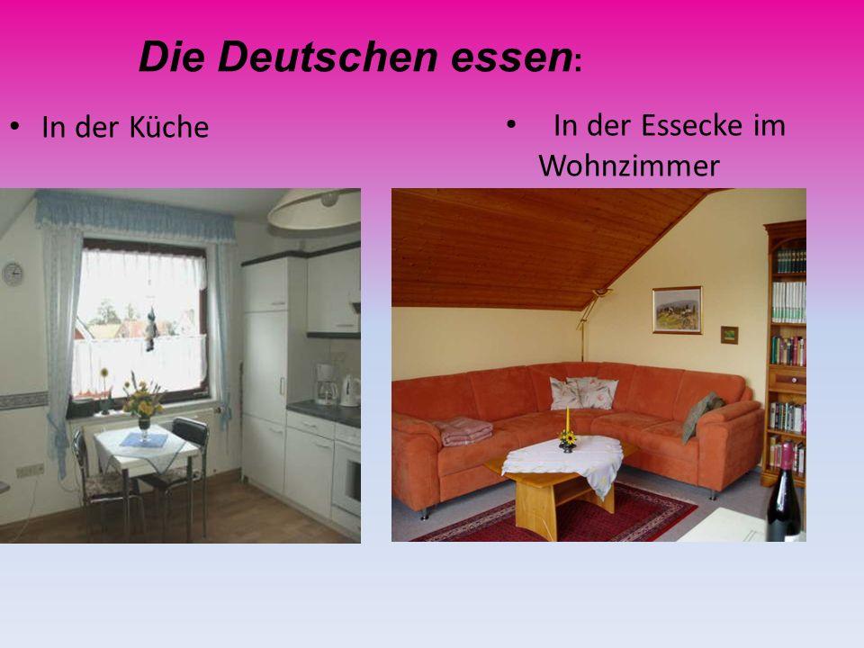 In der Küche In der Essecke im Wohnzimmer Die Deutschen essen :