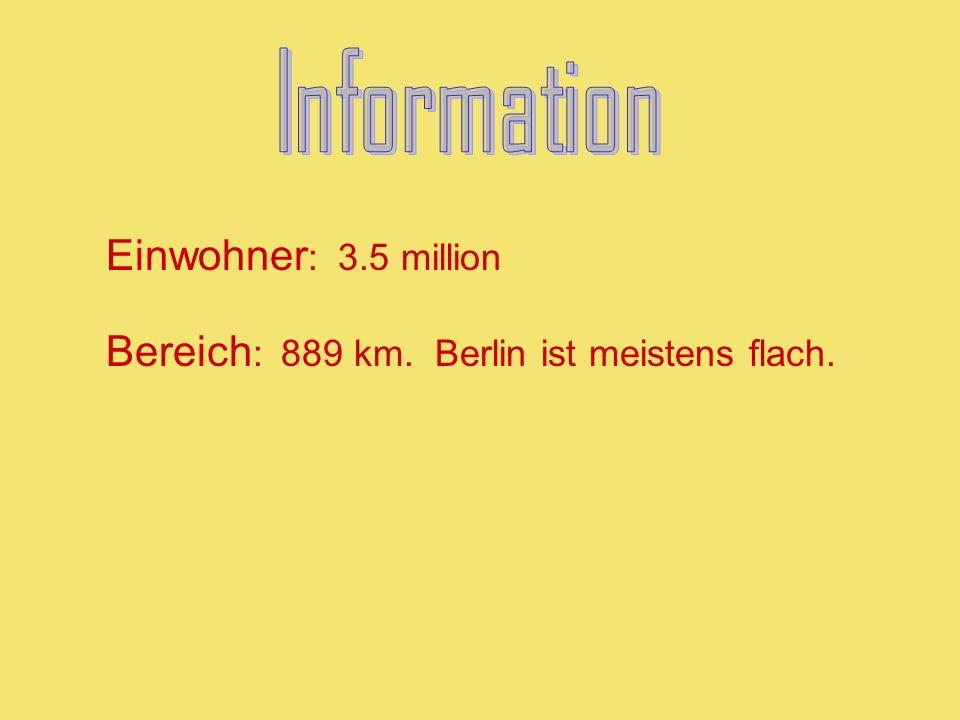 Einwohner : 3.5 million Bereich : 889 km. Berlin ist meistens flach.