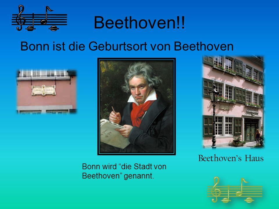 Beethoven!! Bonn ist die Geburtsort von Beethoven Beethovens Haus Bonn wird die Stadt von Beethoven genannt.