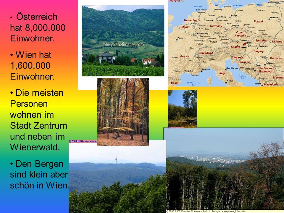 Österreich hat 8,000,000 Einwohner. Wien hat 1,600,000 Einwohner. Die meisten Personen wohnen im Stadt Zentrum und neben im Wienerwald. Den Bergen sin