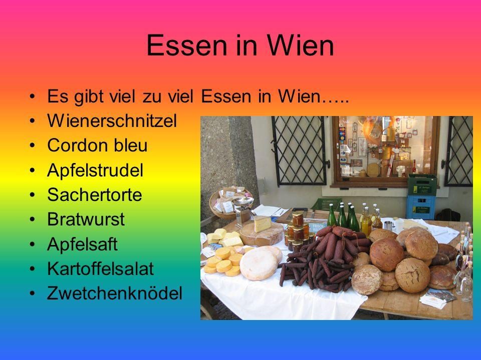 Essen in Wien Es gibt viel zu viel Essen in Wien….. Wienerschnitzel Cordon bleu Apfelstrudel Sachertorte Bratwurst Apfelsaft Kartoffelsalat Zwetchenkn