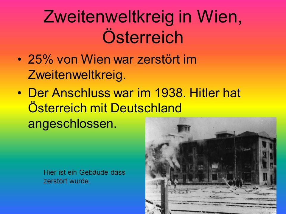 Zweitenweltkreig in Wien, Österreich 25% von Wien war zerstört im Zweitenweltkreig. Der Anschluss war im 1938. Hitler hat Österreich mit Deutschland a