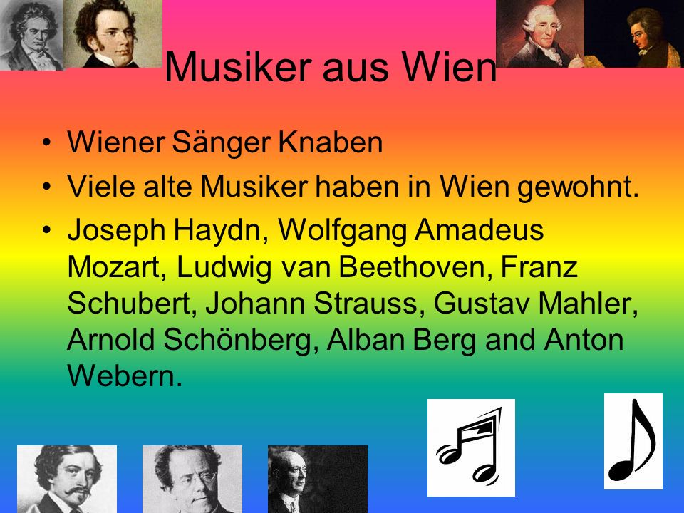 Musiker aus Wien Wiener Sänger Knaben Viele alte Musiker haben in Wien gewohnt. Joseph Haydn, Wolfgang Amadeus Mozart, Ludwig van Beethoven, Franz Sch