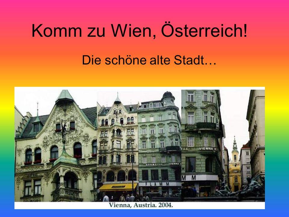 Komm zu Wien, Österreich! Die schöne alte Stadt…